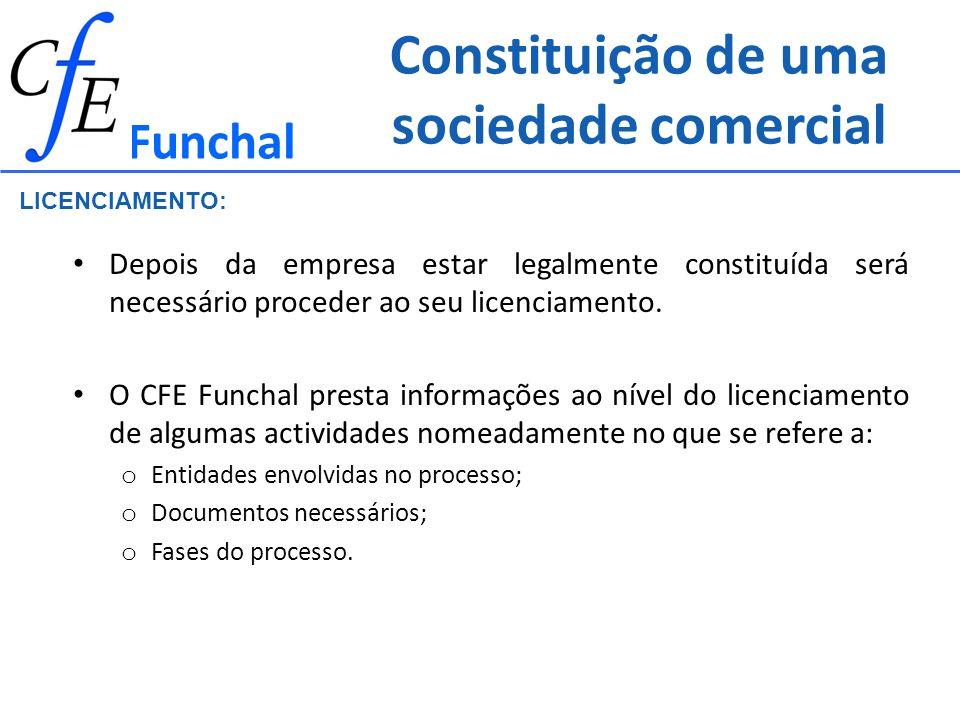 Constituição de uma sociedade comercial Funchal LICENCIAMENTO: Depois da empresa estar legalmente constituída será necessário proceder ao seu licencia