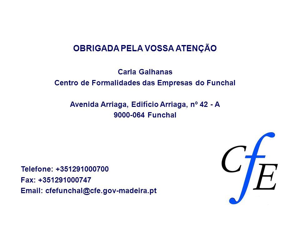 OBRIGADA PELA VOSSA ATENÇÃO Carla Galhanas Centro de Formalidades das Empresas do Funchal Avenida Arriaga, Edifício Arriaga, nº 42 - A 9000-064 Funcha
