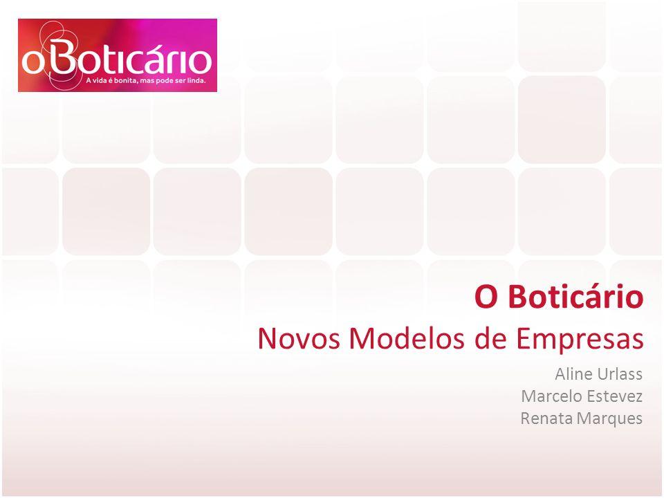 O Boticário Novos Modelos de Empresas Aline Urlass Marcelo Estevez Renata Marques