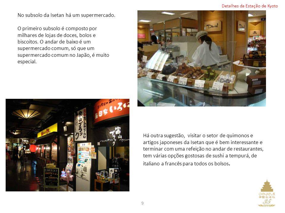 9 No subsolo da Isetan há um supermercado. O primeiro subsolo é composto por milhares de lojas de doces, bolos e biscoitos. O andar de baixo é um supe