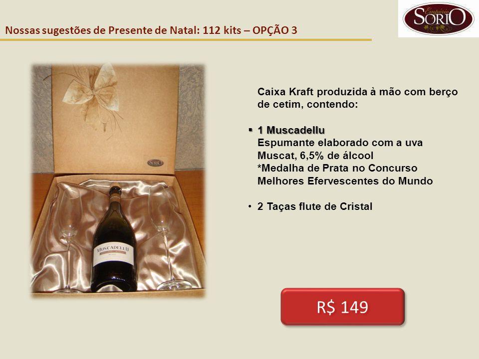 Nossas sugestões de Presente de Natal: 112 kits – OPÇÃO 3 Caixa Kraft produzida à mão com berço de cetim, contendo: 1 Muscadellu 1 Muscadellu Espumant