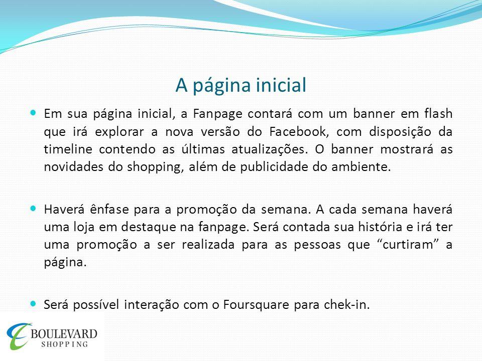 A página inicial Em sua página inicial, a Fanpage contará com um banner em flash que irá explorar a nova versão do Facebook, com disposição da timelin