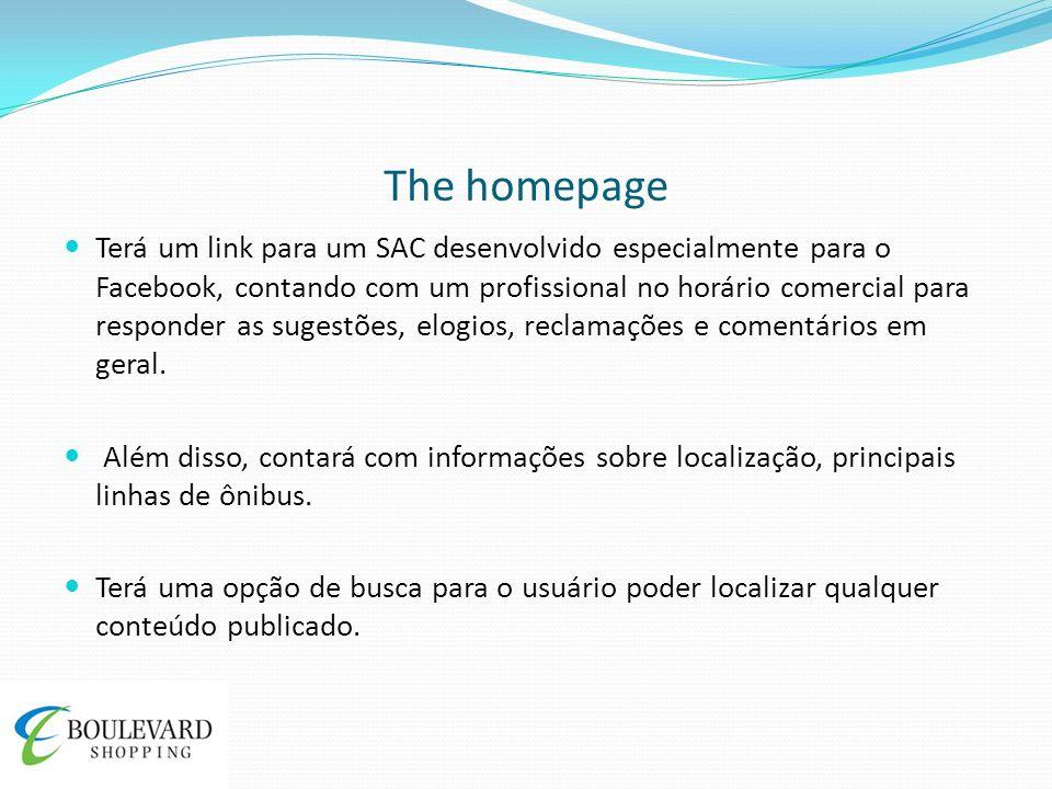 The homepage Terá um link para um SAC desenvolvido especialmente para o Facebook, contando com um profissional no horário comercial para responder as