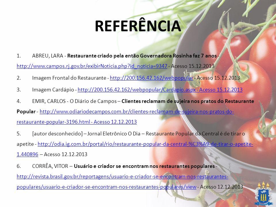 REFERÊNCIA 1.ABREU, LARA - Restaurante criado pela então Governadora Rosinha faz 7 anos - http://www.campos.rj.gov.br/exibirNoticia.php?id_noticia=934