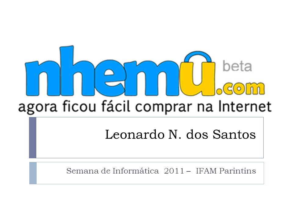 Leonardo N. dos Santos Semana de Informática 2011 – IFAM Parintins