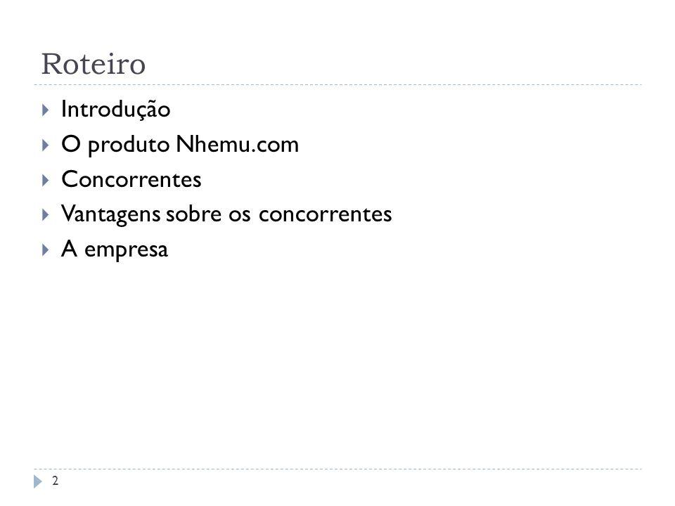 Roteiro Introdução O produto Nhemu.com Concorrentes Vantagens sobre os concorrentes A empresa 2