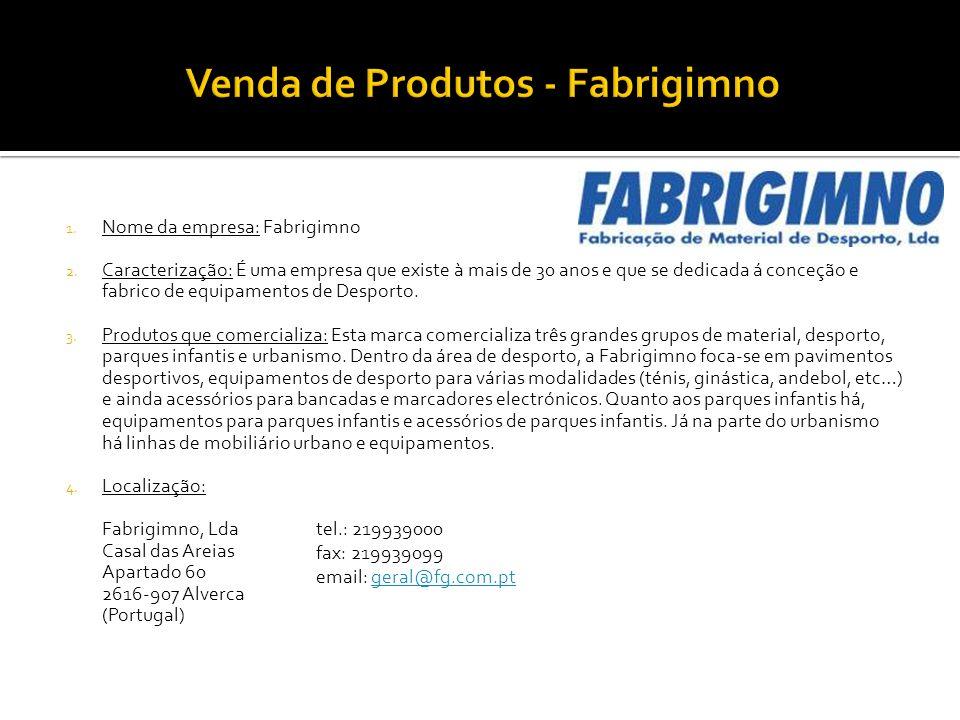 1. Nome da empresa: Fabrigimno 2. Caracterização: É uma empresa que existe à mais de 30 anos e que se dedicada á conceção e fabrico de equipamentos de