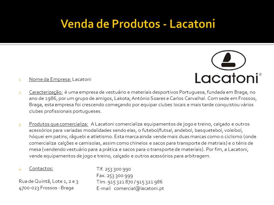1. Nome da Empresa: Lacatoni 2. Caracterização: é uma empresa de vestuário e materiais desportivos Portuguesa, fundada em Braga, no ano de 1986, por u