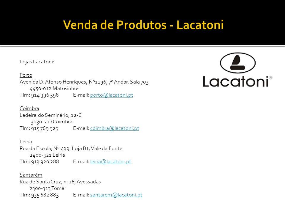 Lojas Lacatoni: Porto Avenida D. Afonso Henriques, Nº1196, 7º Andar, Sala 703 4450-012 Matosinhos Tlm: 914 396 598E-mail: porto@lacatoni.ptporto@lacat