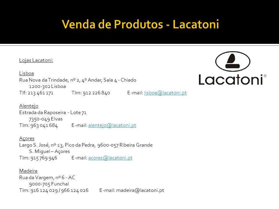 Lojas Lacatoni: Lisboa Rua Nova da Trindade, nº 2, 4º Andar, Sala 4 - Chiado 1200-302 Lisboa Tlf: 213 461 171Tlm: 912 226 840E-mail: lisboa@lacatoni.p