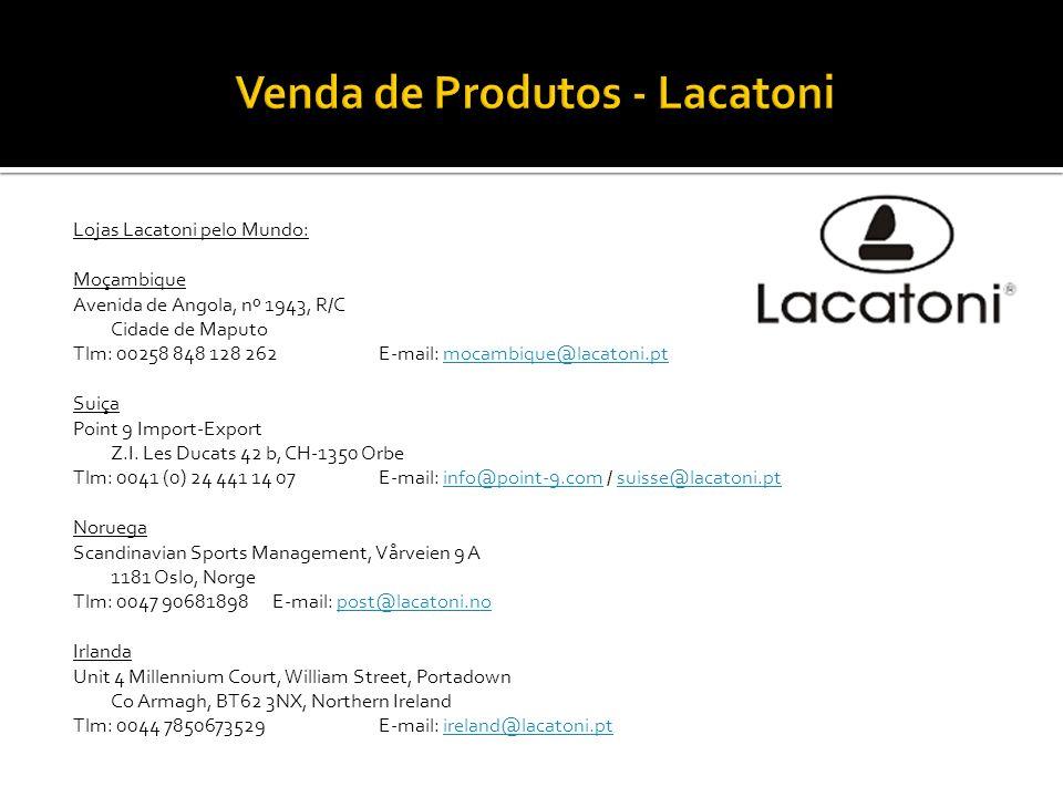 Lojas Lacatoni pelo Mundo: Moçambique Avenida de Angola, nº 1943, R/C Cidade de Maputo Tlm: 00258 848 128 262E-mail: mocambique@lacatoni.ptmocambique@
