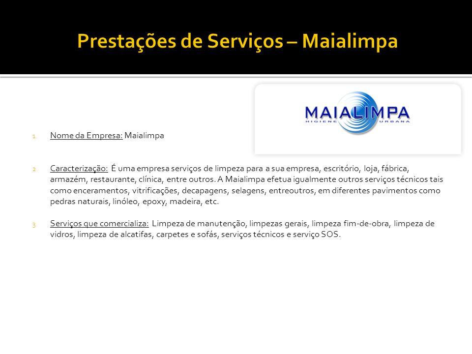 1. Nome da Empresa: Maialimpa 2. Caracterização: É uma empresa serviços de limpeza para a sua empresa, escritório, loja, fábrica, armazém, restaurante