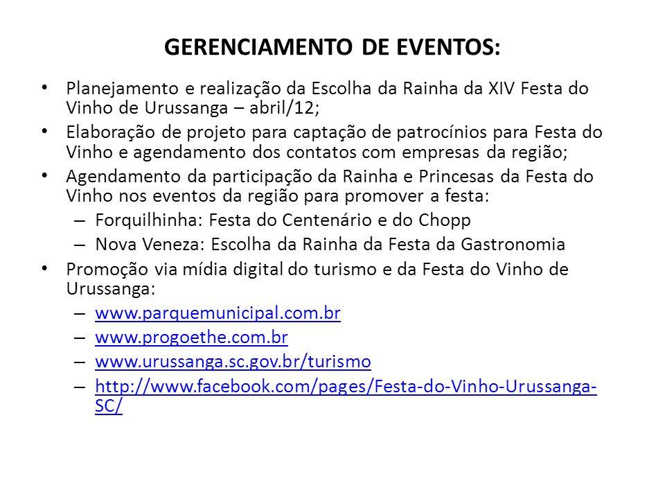 GERENCIAMENTO DE EVENTOS: Planejamento e realização da Escolha da Rainha da XIV Festa do Vinho de Urussanga – abril/12; Elaboração de projeto para cap