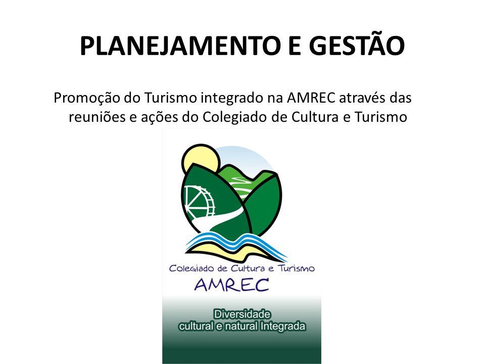 PLANEJAMENTO E GESTÃO Promoção do Turismo integrado na AMREC através das reuniões e ações do Colegiado de Cultura e Turismo
