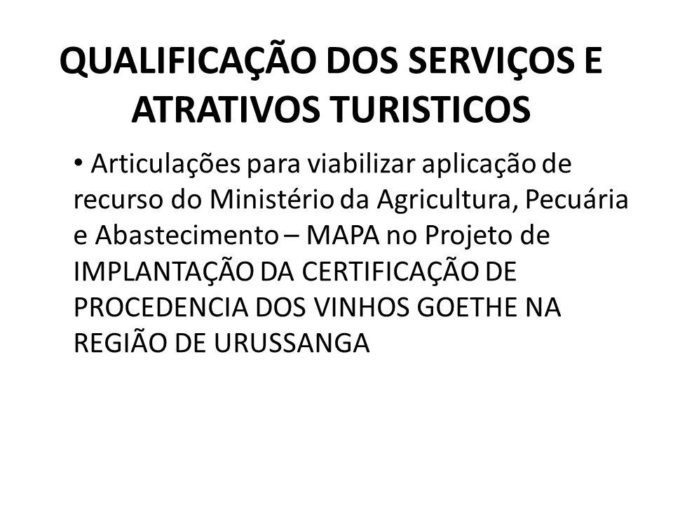 QUALIFICAÇÃO DOS SERVIÇOS E ATRATIVOS TURISTICOS Articulações para viabilizar aplicação de recurso do Ministério da Agricultura, Pecuária e Abastecime