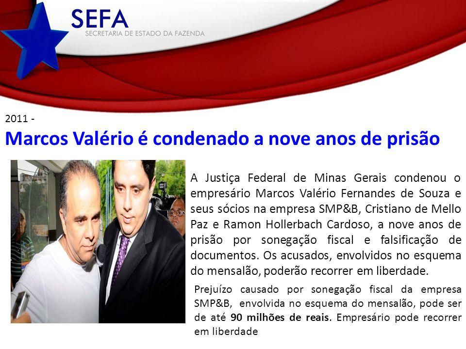 2011 - Marcos Valério é condenado a nove anos de prisão A Justiça Federal de Minas Gerais condenou o empresário Marcos Valério Fernandes de Souza e se