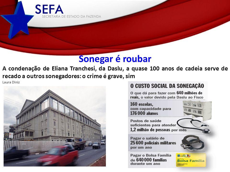 Sonegar é roubar A condenação de Eliana Tranchesi, da Daslu, a quase 100 anos de cadeia serve de recado a outros sonegadores: o crime é grave, sim Laura Diniz