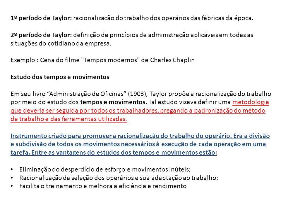 1º período de Taylor: racionalização do trabalho dos operários das fábricas da época. 2º período de Taylor: definição de princípios de administração a