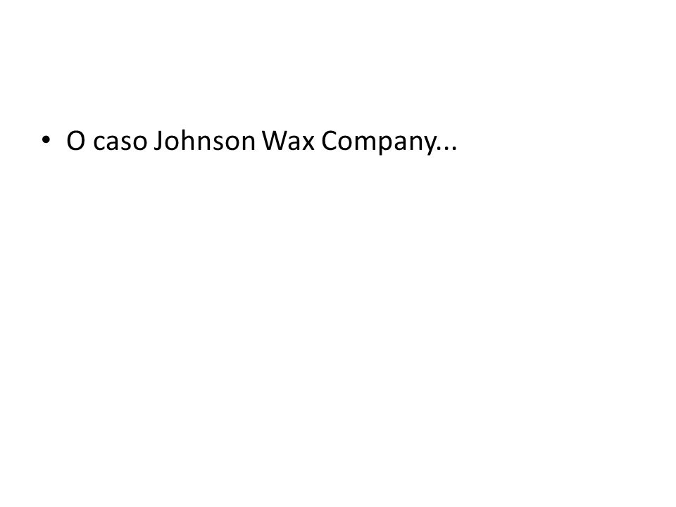 O caso Johnson Wax Company...
