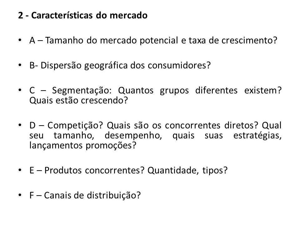 2 - Características do mercado A – Tamanho do mercado potencial e taxa de crescimento? B- Dispersão geográfica dos consumidores? C – Segmentação: Quan