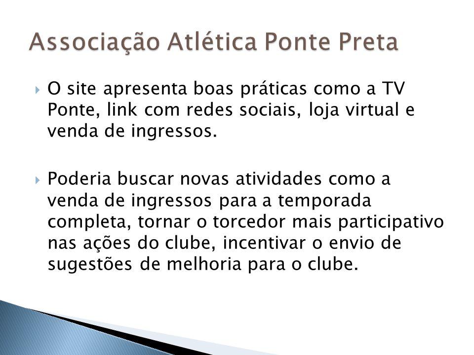 O site apresenta boas práticas como a TV Ponte, link com redes sociais, loja virtual e venda de ingressos. Poderia buscar novas atividades como a vend