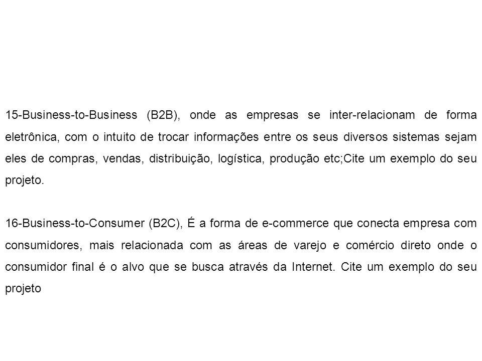 15-Business-to-Business (B2B), onde as empresas se inter-relacionam de forma eletrônica, com o intuito de trocar informações entre os seus diversos si