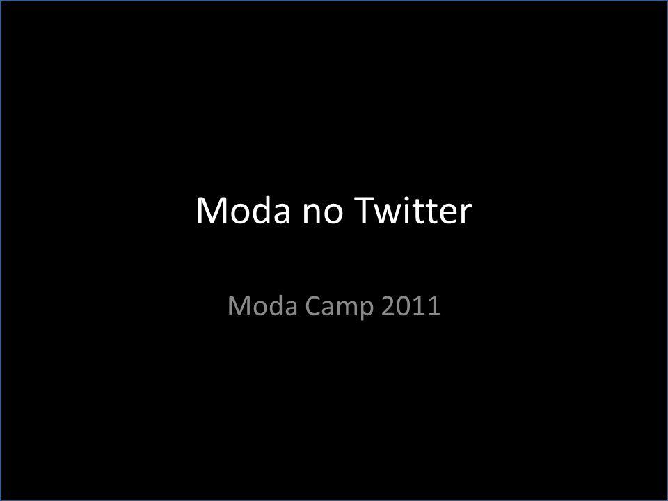 Moda no Twitter Moda Camp 2011