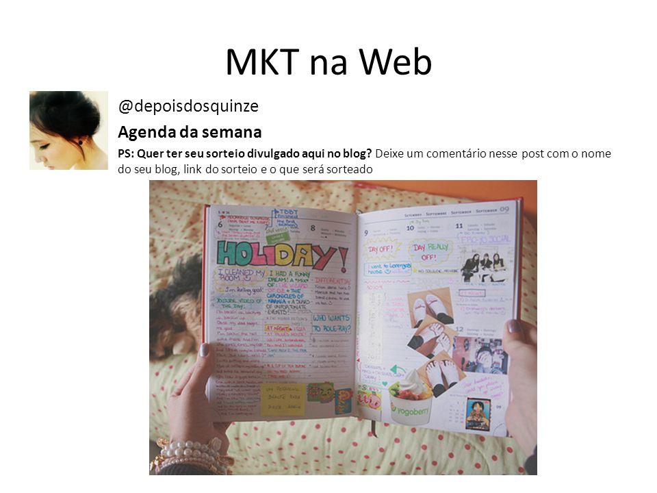 MKT na Web @depoisdosquinze Agenda da semana PS: Quer ter seu sorteio divulgado aqui no blog? Deixe um comentário nesse post com o nome do seu blog, l