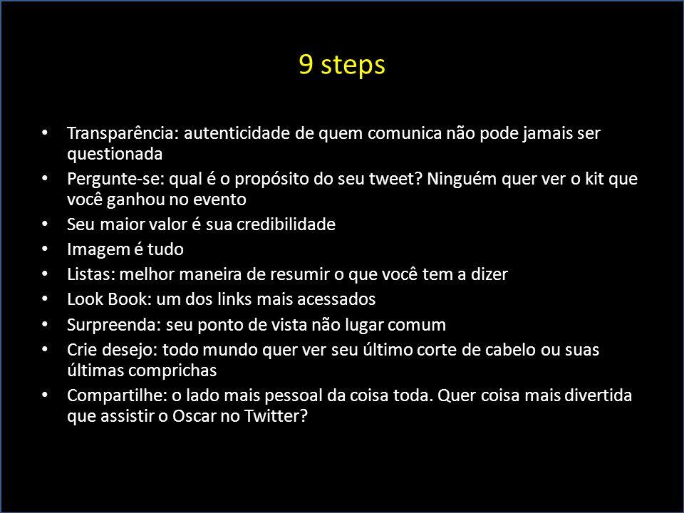 9 steps Transparência: autenticidade de quem comunica não pode jamais ser questionada Pergunte-se: qual é o propósito do seu tweet? Ninguém quer ver o