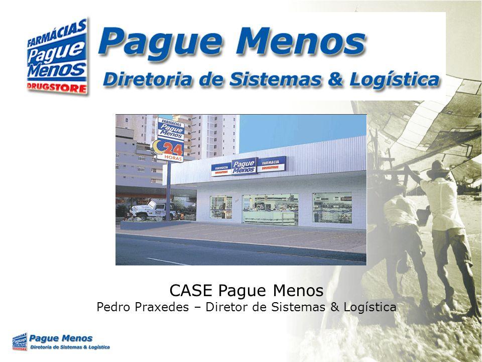 CASE Pague Menos Pedro Praxedes – Diretor de Sistemas & Logística