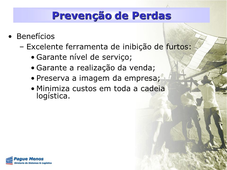Benefícios –Excelente ferramenta de inibição de furtos: Garante nível de serviço; Garante a realização da venda; Preserva a imagem da empresa; Minimiz