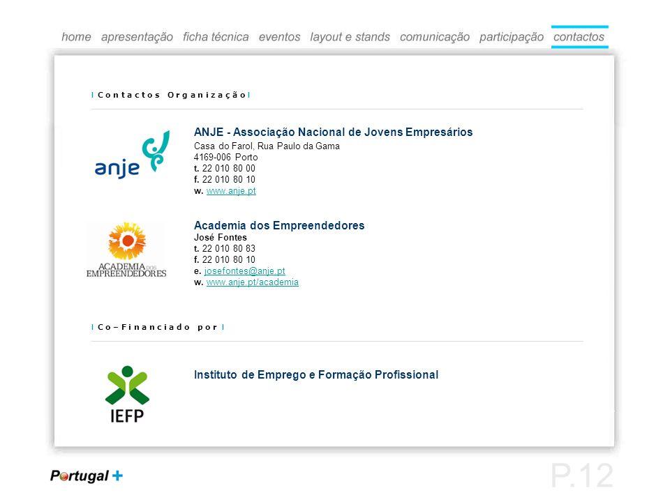 I C o n t a c t o s O r g a n i z a ç ã o I ANJE - Associação Nacional de Jovens Empresários Casa do Farol, Rua Paulo da Gama 4169-006 Porto t.
