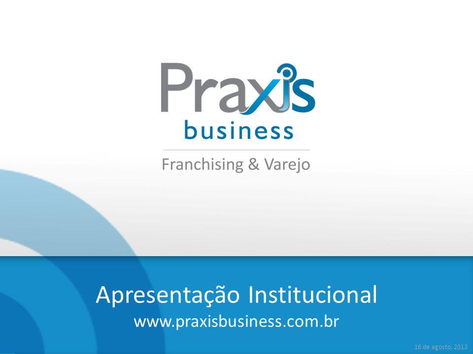 Apresentação Institucional www.praxisbusiness.com.br 16 de agosto, 2013