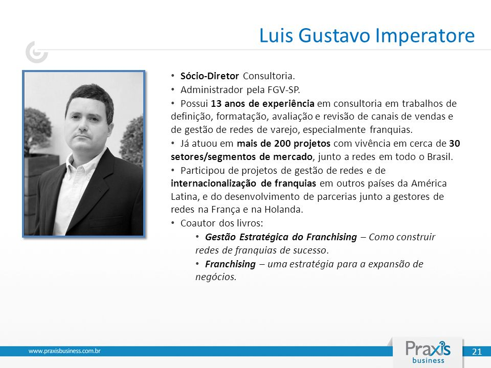 Luis Gustavo Imperatore Sócio-Diretor Consultoria. Administrador pela FGV-SP. Possui 13 anos de experiência em consultoria em trabalhos de definição,