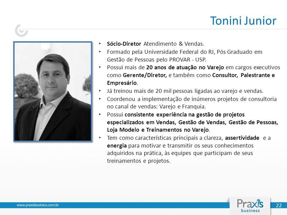 Tonini Junior Sócio-Diretor Atendimento & Vendas. Formado pela Universidade Federal do RJ, Pós Graduado em Gestão de Pessoas pelo PROVAR - USP. Possui