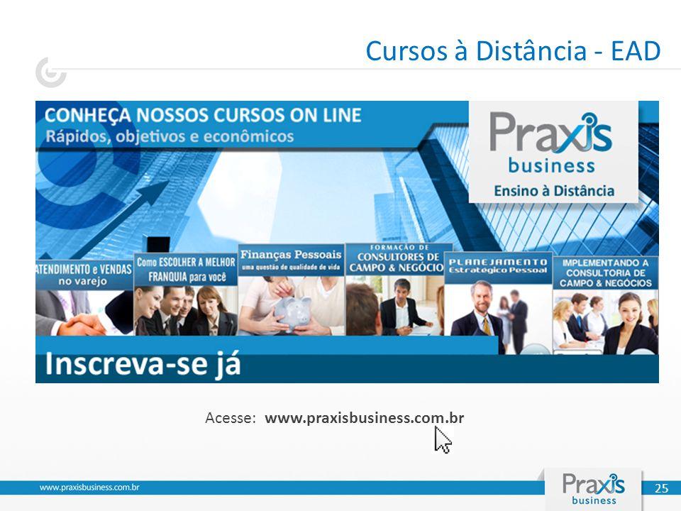 Acesse: www.praxisbusiness.com.br Cursos à Distância - EAD 25