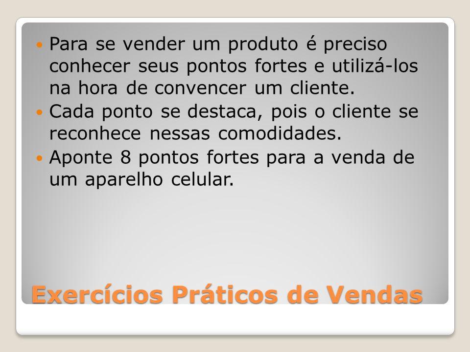 Exercícios Práticos de Vendas Para se vender um produto é preciso conhecer seus pontos fortes e utilizá-los na hora de convencer um cliente.