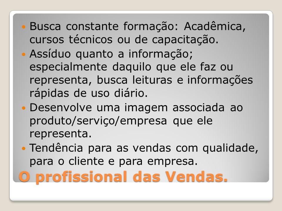 O profissional das Vendas.Busca constante formação: Acadêmica, cursos técnicos ou de capacitação.