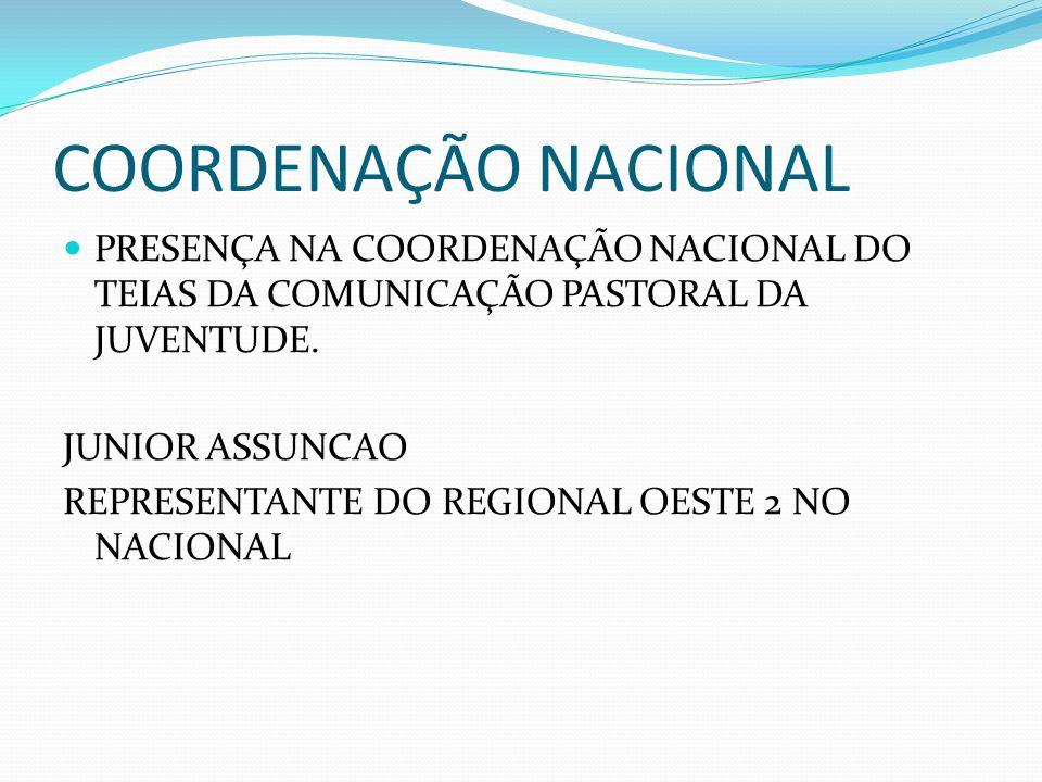 COORDENAÇÃO NACIONAL PRESENÇA NA COORDENAÇÃO NACIONAL DO TEIAS DA COMUNICAÇÃO PASTORAL DA JUVENTUDE. JUNIOR ASSUNCAO REPRESENTANTE DO REGIONAL OESTE 2