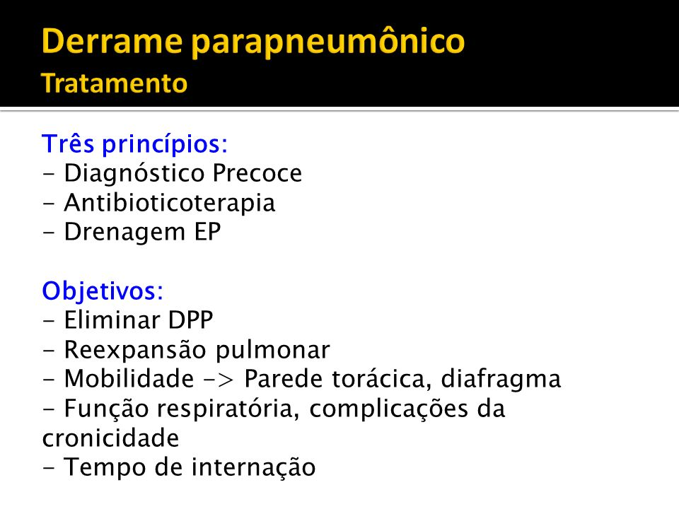 Cirúrgicas Toracocentese terapêutica Toracostomia com drenagem fechada Instilação de fibrinolíticos Decorticação cirúrgica a) Video-assisted thoracoscopic surgery (VATS) b) Toracotomia Toracostomia com drenagem aberta (TDA).