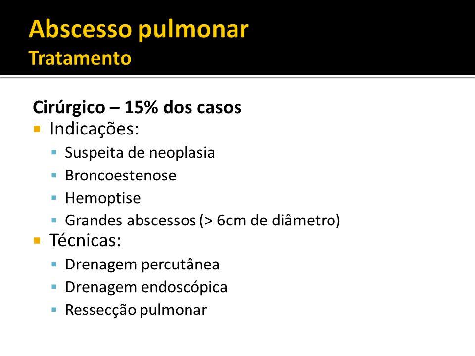 Cirúrgico – 15% dos casos Indicações: Suspeita de neoplasia Broncoestenose Hemoptise Grandes abscessos (> 6cm de diâmetro) Técnicas: Drenagem percutân
