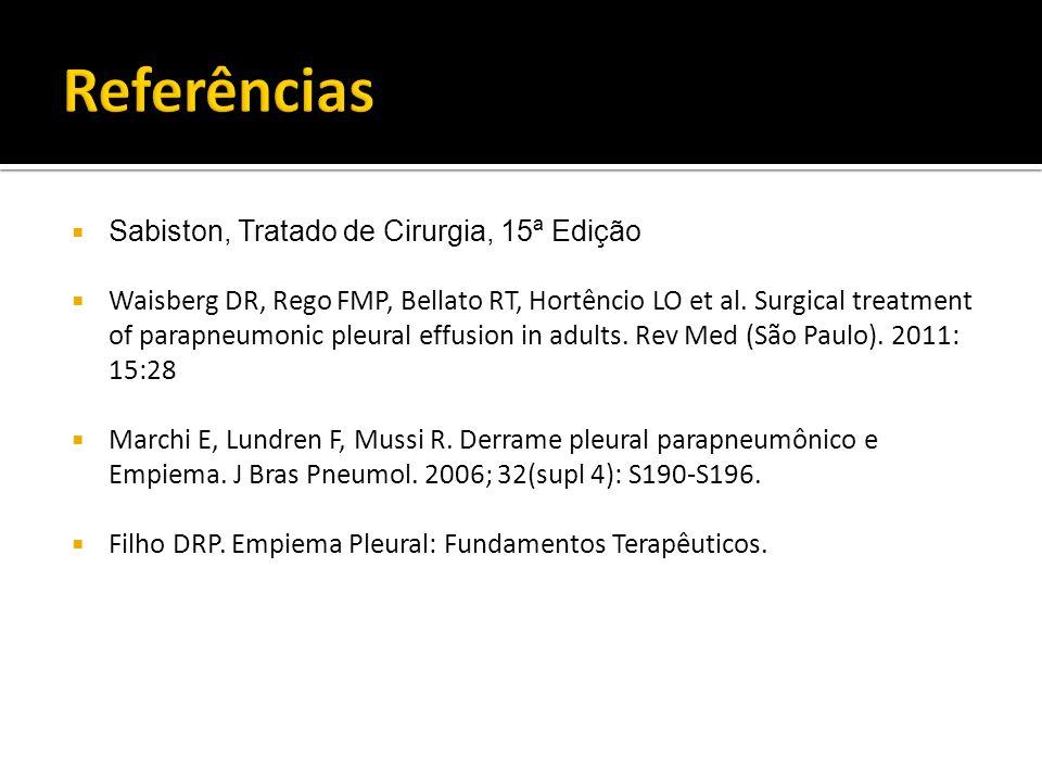 Sabiston, Tratado de Cirurgia, 15ª Edição Waisberg DR, Rego FMP, Bellato RT, Hortêncio LO et al. Surgical treatment of parapneumonic pleural effusion