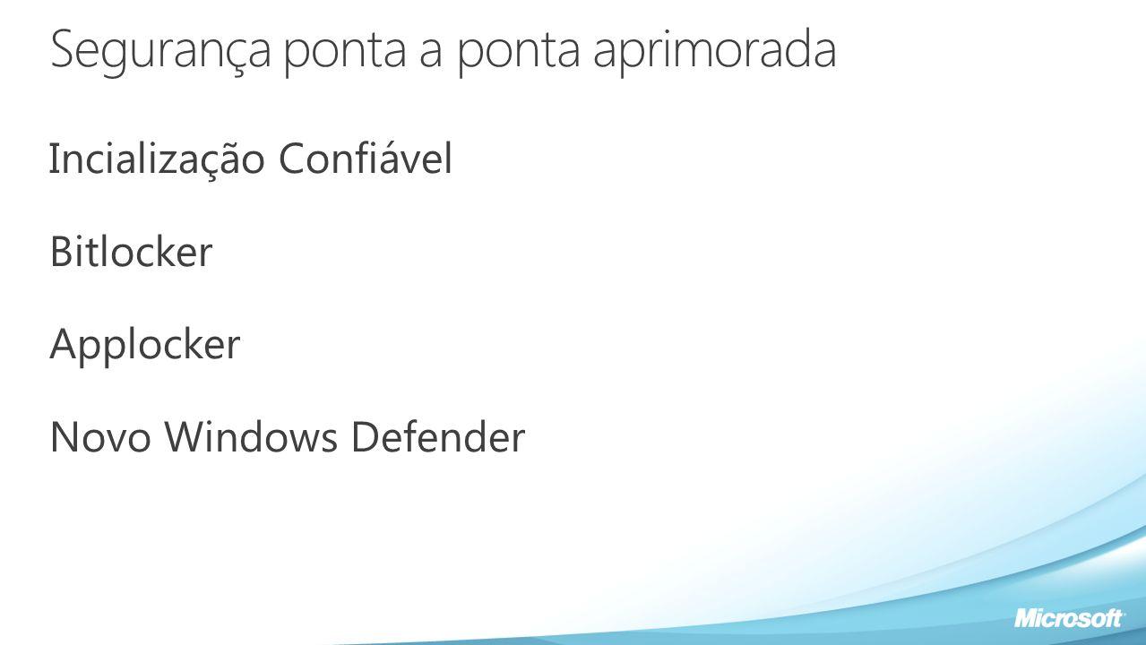 Segurança ponta a ponta aprimorada Incialização Confiável Bitlocker Applocker Novo Windows Defender