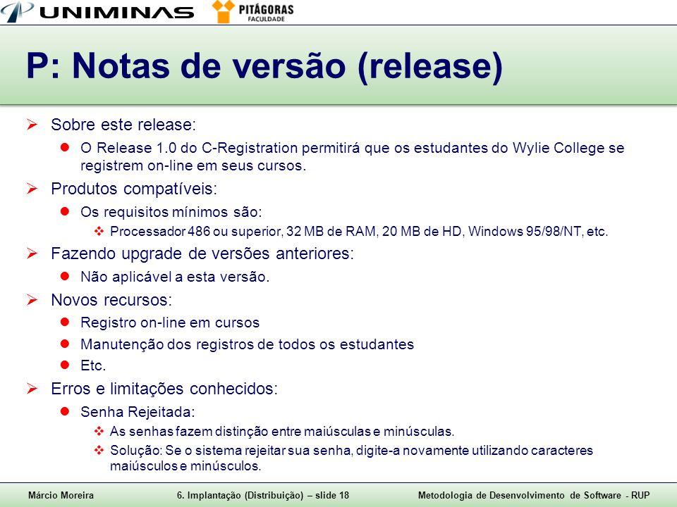 Márcio Moreira6. Implantação (Distribuição) – slide 18Metodologia de Desenvolvimento de Software - RUP P: Notas de versão (release) Sobre este release