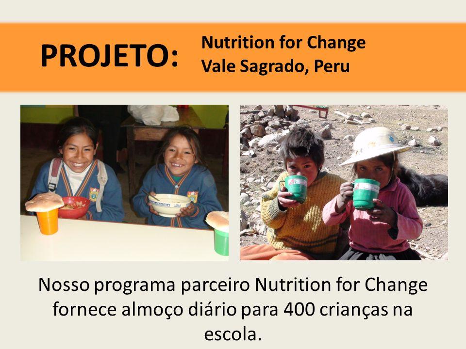 Nutrition for Change Vale Sagrado, Peru PROJETO: Nosso programa parceiro Nutrition for Change fornece almoço diário para 400 crianças na escola.