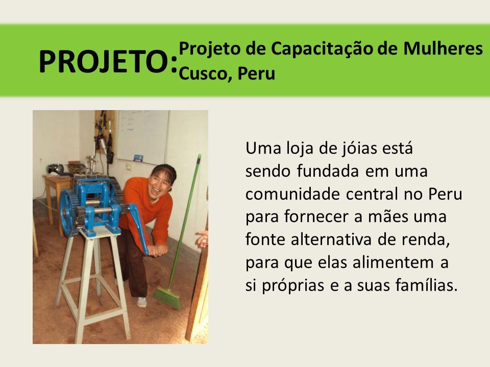 PROJETO: Uma loja de jóias está sendo fundada em uma comunidade central no Peru para fornecer a mães uma fonte alternativa de renda, para que elas alimentem a si próprias e a suas famílias.