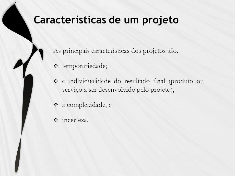 Características de um projeto As principais características dos projetos são: temporariedade; a individualidade do resultado final (produto ou serviço