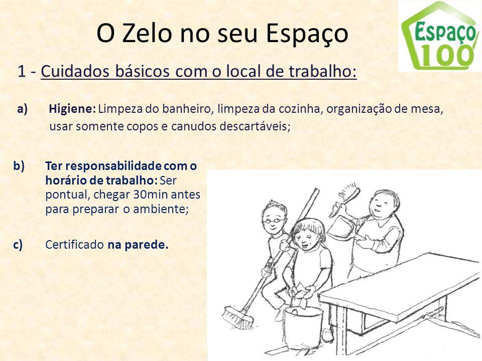 O Zelo no seu Espaço a) Higiene: Limpeza do banheiro, limpeza da cozinha, organização de mesa, usar somente copos e canudos descartáveis; b) Ter respo