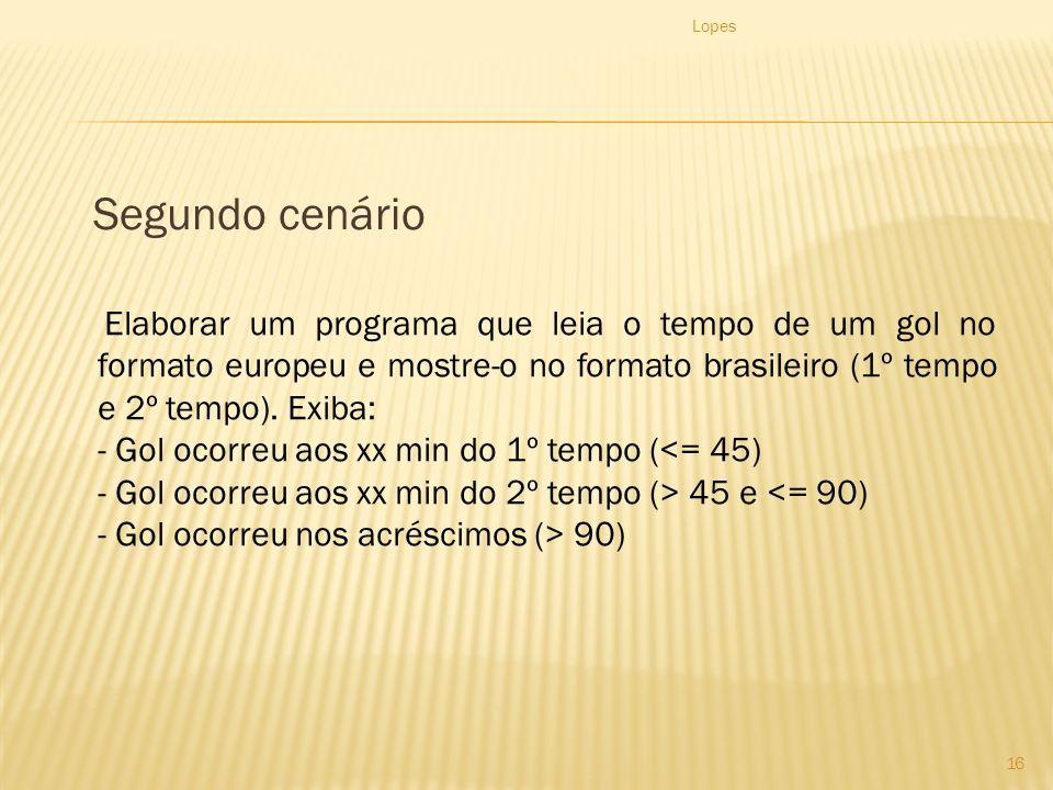 Segundo cenário Lopes 16 Elaborar um programa que leia o tempo de um gol no formato europeu e mostre-o no formato brasileiro (1º tempo e 2º tempo).