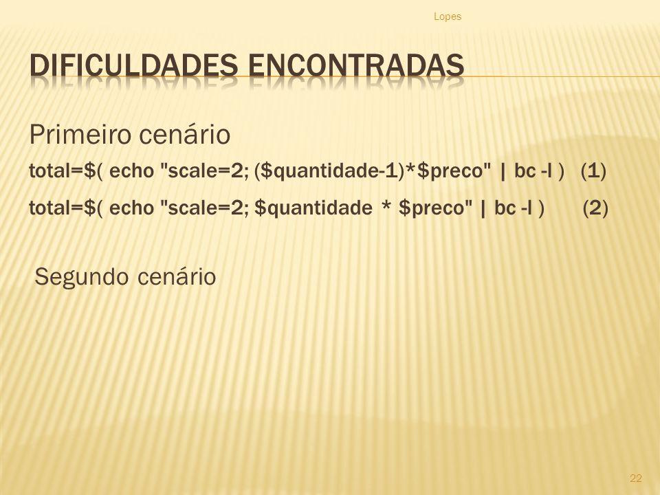 Primeiro cenário total=$( echo scale=2; ($quantidade-1)*$preco | bc -l ) (1) total=$( echo scale=2; $quantidade * $preco | bc -l ) (2) Segundo cenário Lopes 22
